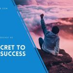 EP 42 – The Secret to Your Success