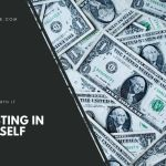 Investing In Yourself: The Hows and The Whys