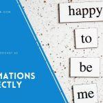 Using Affirmations Correctly – Ep 65