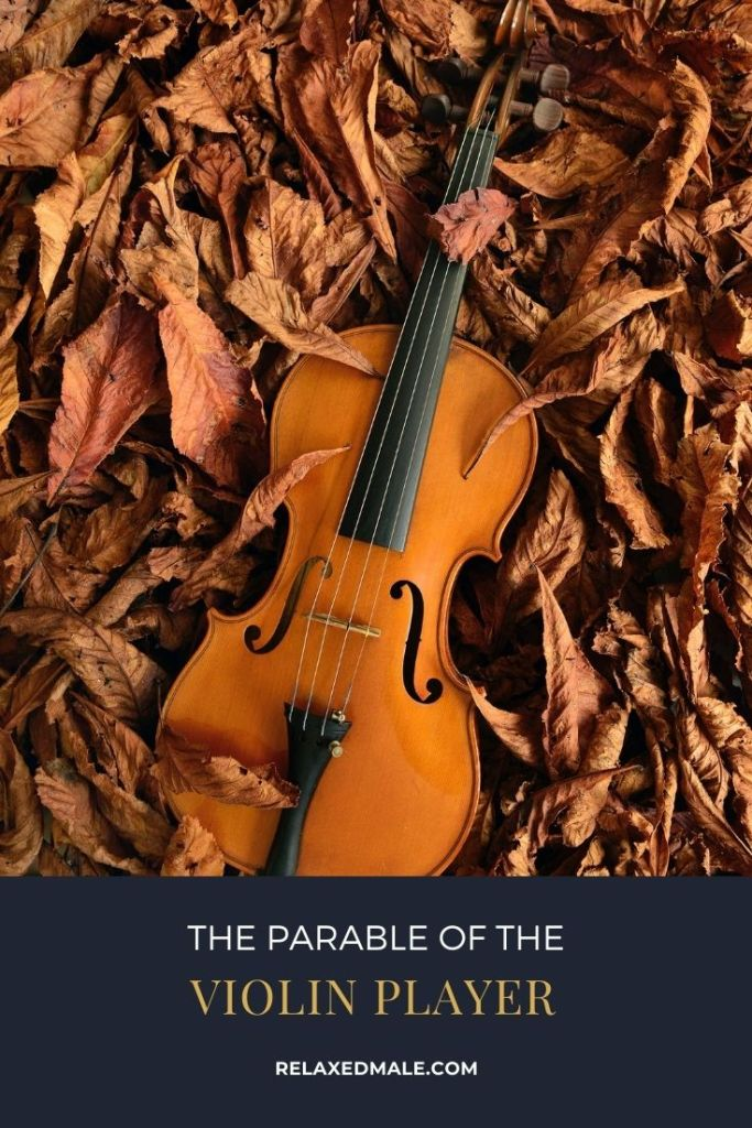 RelaxedMale Pin 683x1024 Whats killing your dreams: The Violin Player Parable