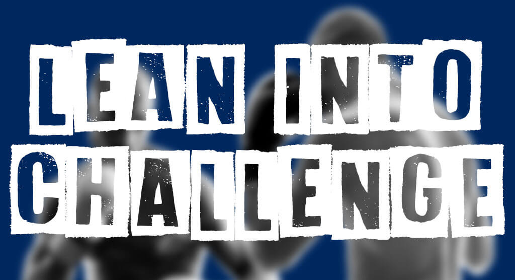 Lean Into Challenge