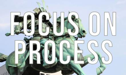 Focus On Process – Guest Post