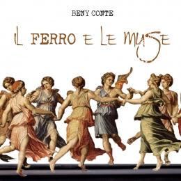 Beny Conte – Il Ferro e le Muse (Music Force, 2017) di Giuseppe Grieco