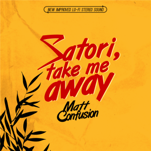 Matt Confusion - Satori, Take Me Away - cover (Medium)