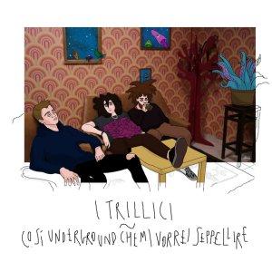 I Trillici - Cosi underground che mi vorrei seppellire (Upupa Produzioni, 2020) di Giuseppe Grieco