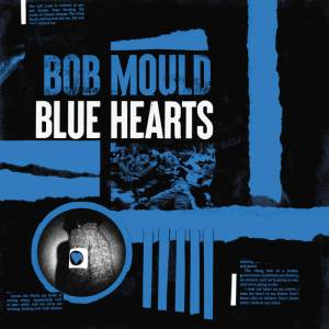 Bob Mould – Blue Hearts (Merge Records, 2020) di Gianni Vittorio