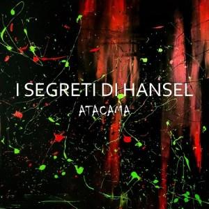 I segreti di Hansel - Atacama [(R)esisto Distribuzione, 2020] di Paolo Guidone