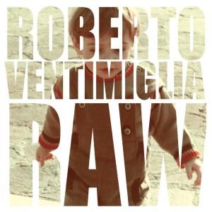 Roberto Ventimiglia – RAW (Gusville Dischi, 2020) di Paolo Guidone