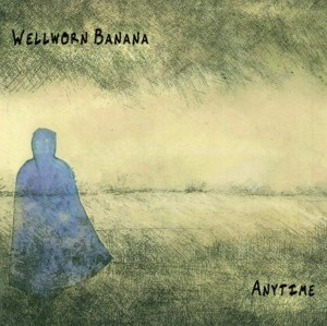 Wellworn Banana - Anytime (Miacameretta/Lady Sometimes, 2020) di Paolo Guidone