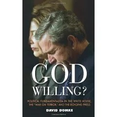 God Willing? : Political Fundamentalism in the White House, the War on Terror, and the Echoing Press