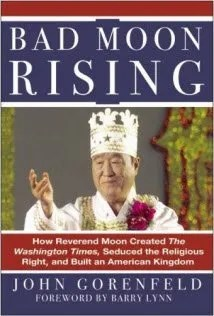 Bad Moon Rising: How Reverend Moon Created the Washington Times, Seduced the Religious Right, and Built an American Kingdom