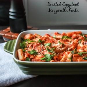 Roasted Eggplant Mozzarella Pasta