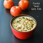 Roasted Tomato Garlic Raita / Tomato Garlic Yogurt dipping :