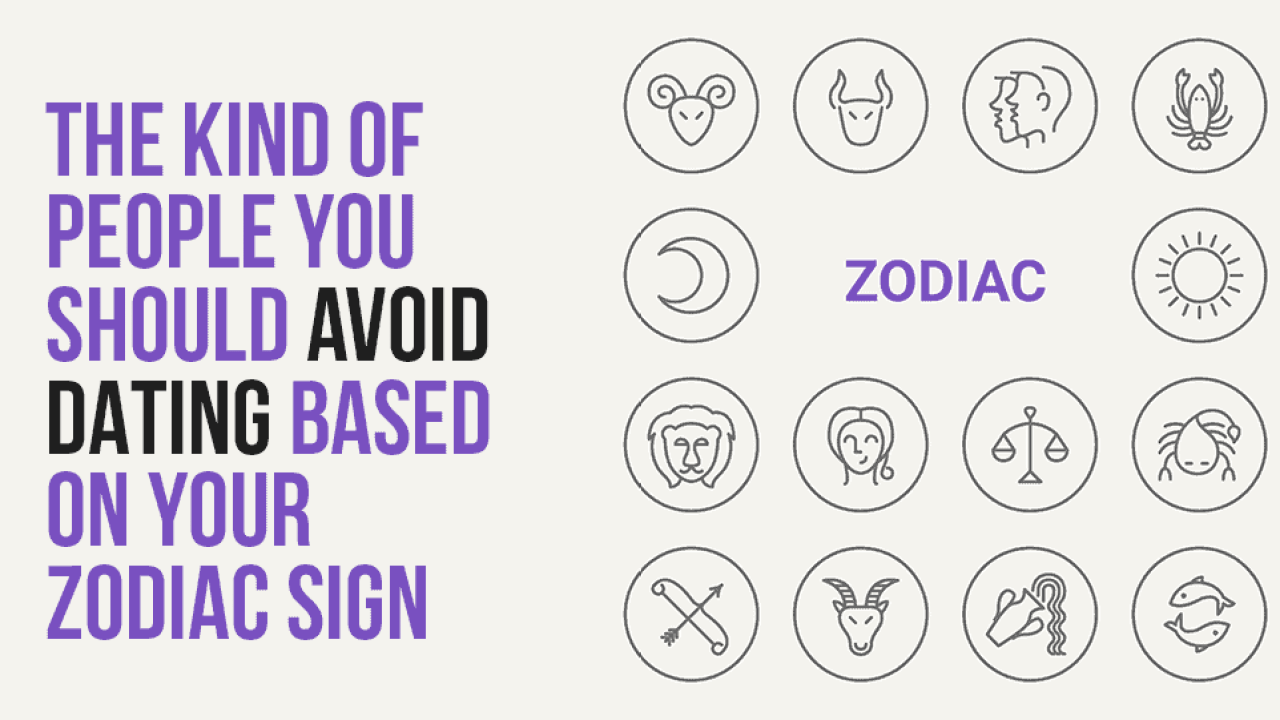 The Kind Of People You Should Avoid Dating Based On Your Zodiac
