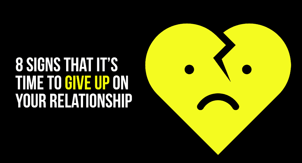 8 Signs That It's Time To Give Up On Your Relationship