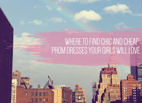 Where to Find Chic and Cheap Prom Dresses Your Girls Will Love