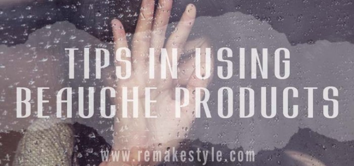 Tips in Using Beauche Products