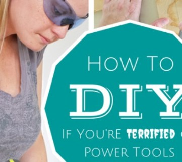 How to DIY Even If You're Terrified Of Power Tools