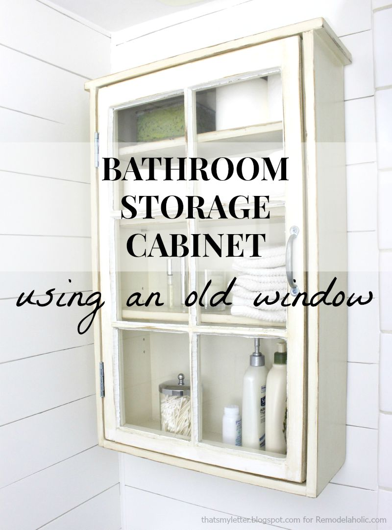 Create A Stylish And Unique Bathroom Storage Cabinet Using An Old Window As  The Door!