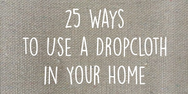 25 Ways to Use a Dropcloth In Your Home Decor