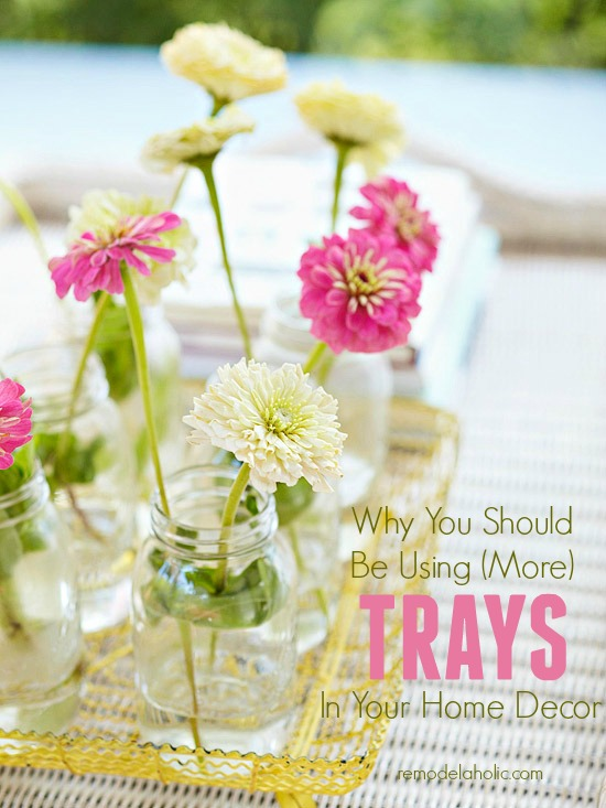 Why You Should Use Trays to Decorate @Remodelaholic