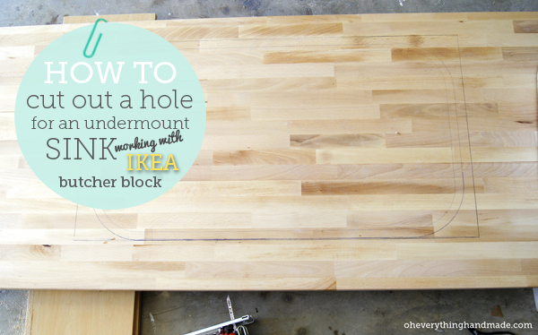 How to cut an under-mount sink hole in IKEA butcher block