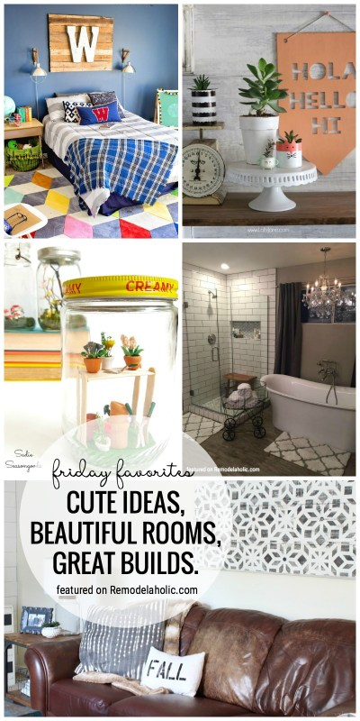 Friday Favorites: Cute Ideas, beautiful rooms, great builds. All featured on Remodelaholic.com