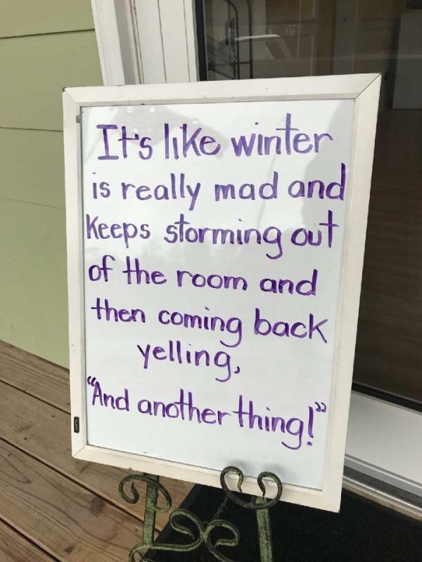 """It's like winter is really mad and keeps storming out of the room and then coming back and yelling, """"And another thing!"""""""