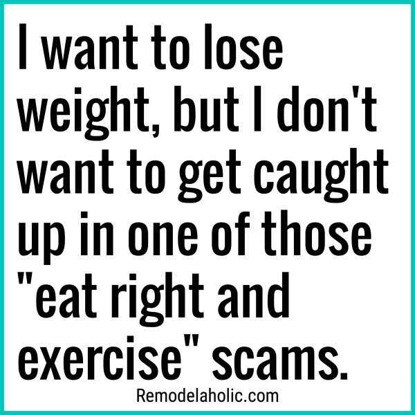 Eat Right And Exercise Scams Meme Remodelaholic.com