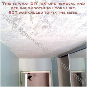 This is what DIY texture removal and ceiling smoothing looks like. RemoveCeilingTexture was called in to fix the mess.