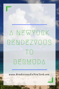 A New York Rendezvous to Bermuda www.RendezvousEnNewYork.com