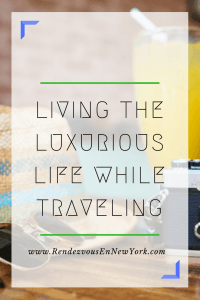 luxurious life while traveling Rendezvous En New York
