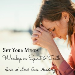 Set Your Minds Worship in Spirit and Truth, devotional thoughts at Great Peace Academy