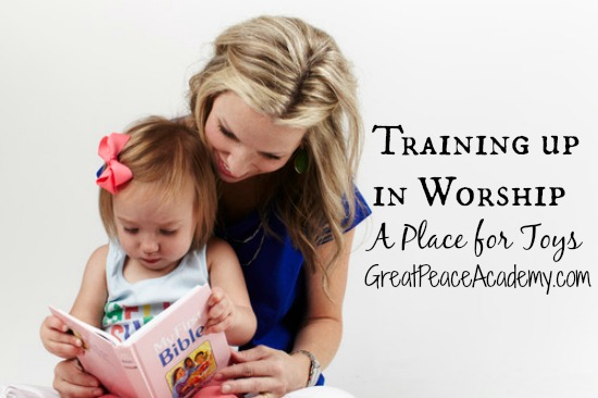 Training up in Worship: Toys and their place. | Great Peace Academy