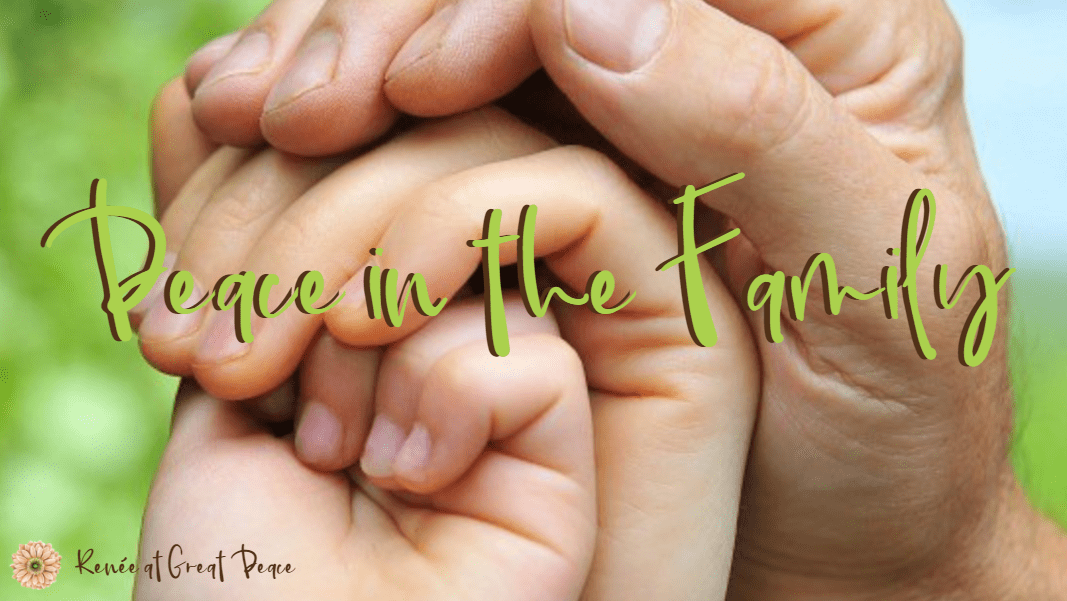 Finding Peace in the Family via ReneeatGreatPeace.com