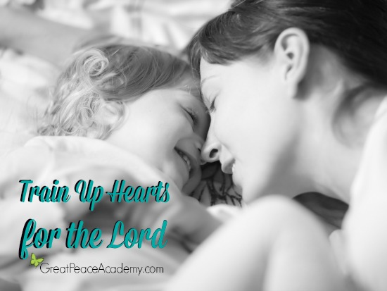 Train up hearts for the Lord by Renée at Great Peace