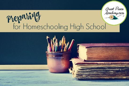 Preparing for Homeschooling High School | GreatPeaceAcademy.com