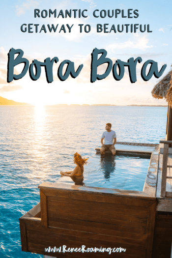 The Ultimate Romantic Couples Getaway to Bora Bora French Polynesia
