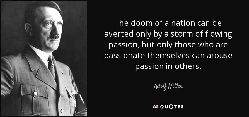 quote-the-doom-of-a-nation-can-be-averted-only-by-a-storm-of-flowing-passion-but-only-those-adolf-hitler-63-97-82