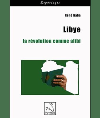 La Libye, la révolution comme alibi
