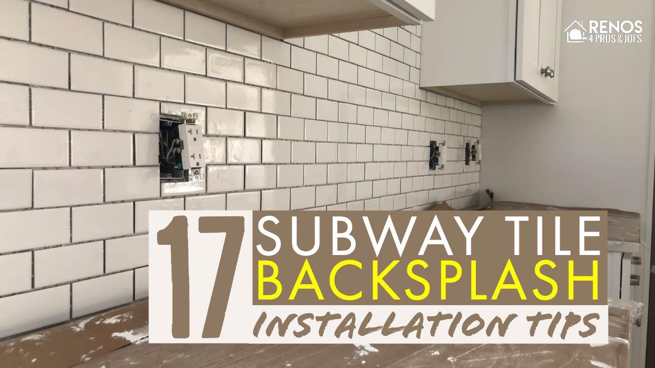 17 subway tile backsplash installation tips renos 4 pros joes