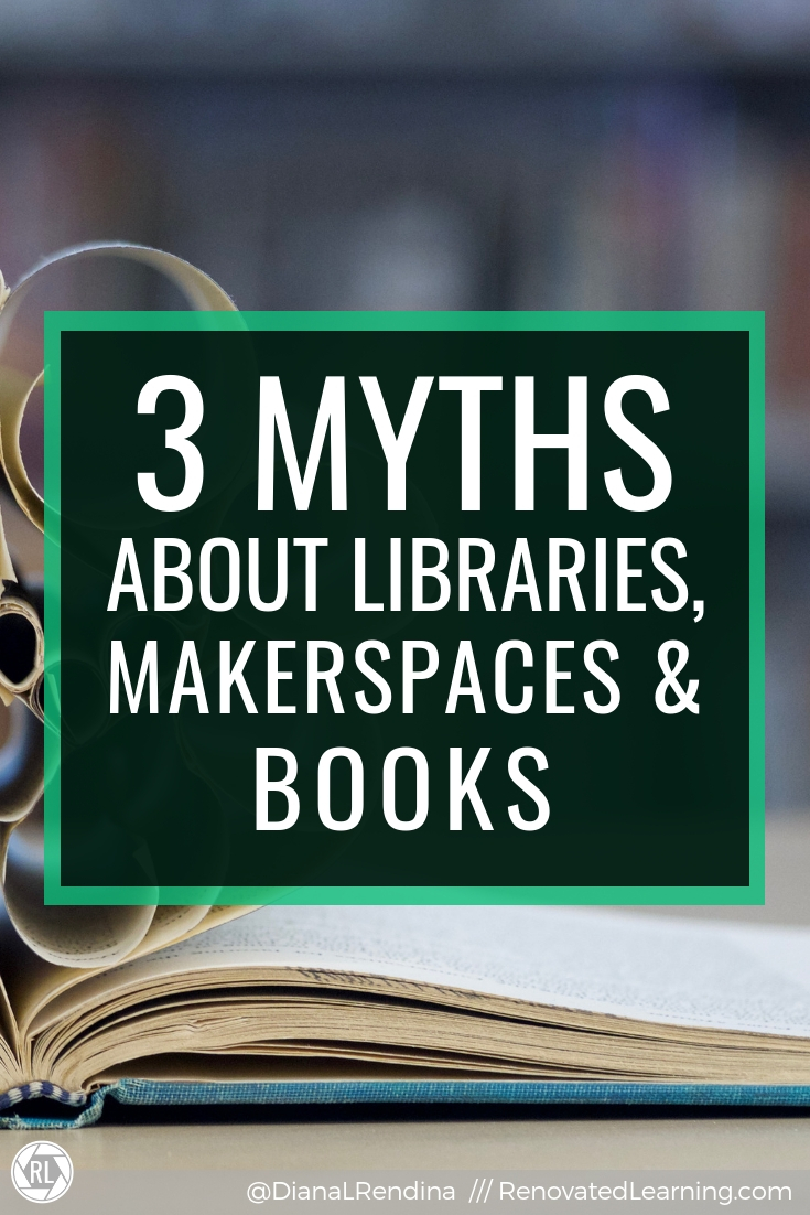 3 Myths About Libraries, Makerspaces and Books : The are many misunderstandings and misconceptions about how school libraries and makerspaces co-exist - this post addresses 3 of the myths surrounding makerspaces, libraries and books.