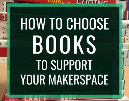 How to Choose Books to Support Your Makerspace // Books are an essential part of any makerspace. Here's advice on how to choose the right books for your particular makerspace and school.