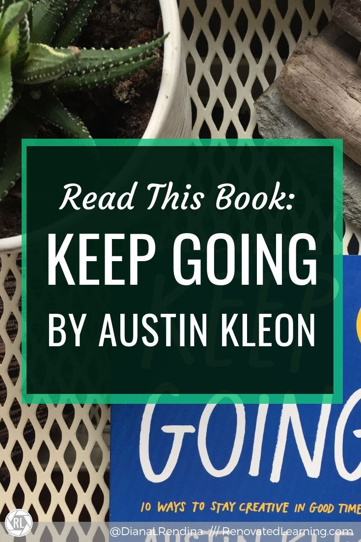 Read this book: Keep Going, by Austin Kleon // If you are human, you are creative. This book helps you with learning how to keep going and stay creative even when it feels like everything is going wrong.