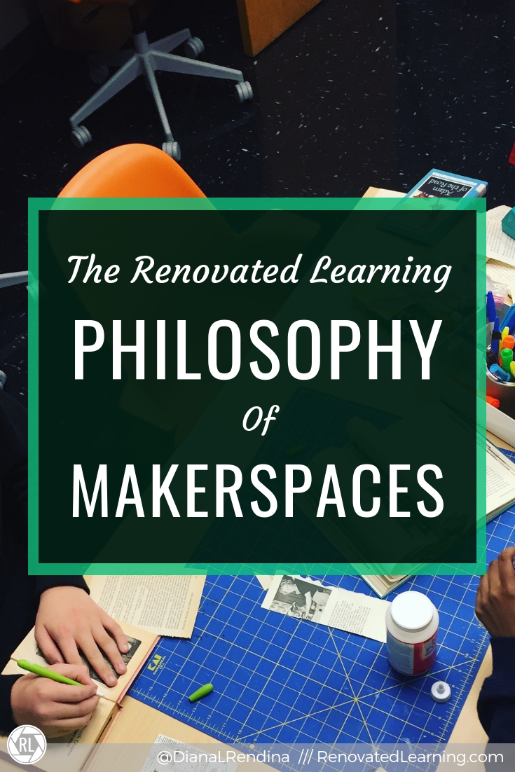 The Renovated Learning Philosophy of Makerspaces // Putting into words your ideas and philosophy on a particular concept isn't always easy. In this post, I attempt to articulate my own personal philosophy on makerspaces in schools.