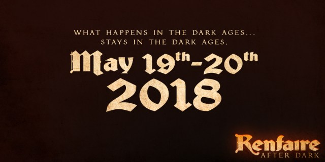 Announcement of the dates for Renfaire After Dark in 2018, May 19th-20th