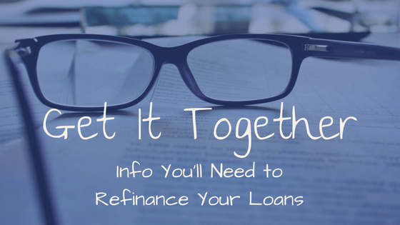 Get it Together: The Information You Need to Refinance Your Student Loans