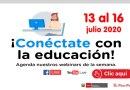 ¡CONÉCTATE con la educación!: Conoce las Conferencias Virtuales (webinars) del MINEDU, Semana del 13 al 16 de julio de 2020