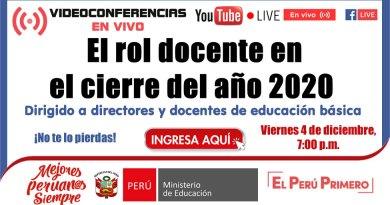 Webinar: EL ROL DOCENTE EN EL CIERRE DEL AÑO 2020 [viernes 4 de diciembre – 7:00 p.m.], dirigido a directores y docentes de educación básica