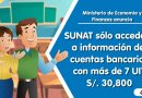 SUNAT sólo accederá a información de cuentas bancarias con más de 7 UIT (S/. 30,800) [Ministerio de Economía y Finanzas – MEF]
